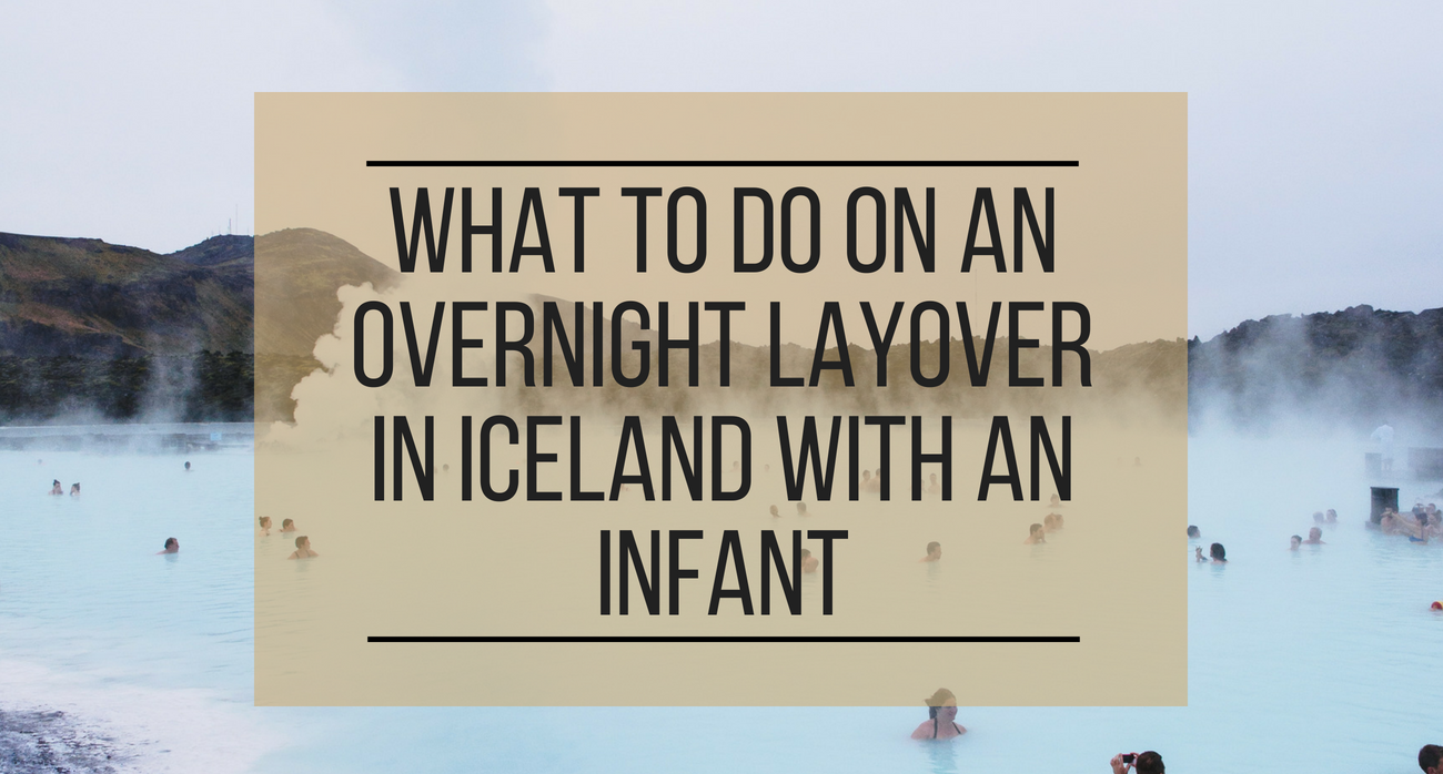 What To Do on an Overnight Layover in Iceland with an Infant