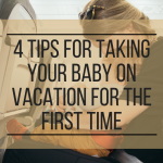 4 tips for taking your baby on vacation for the first time